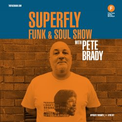 Superfly Funk & Soul Show with Pete Brady
