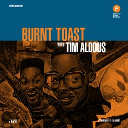 Burnt Toast with Tim Aldous
